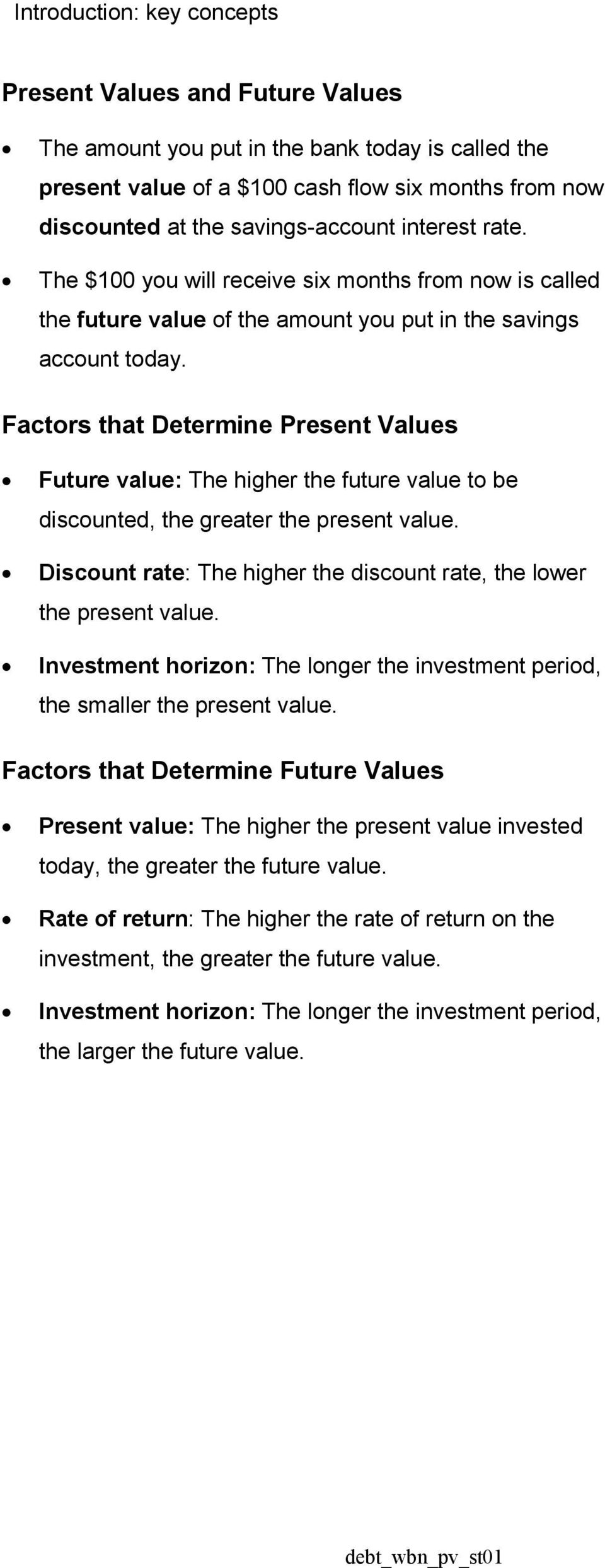 Factors that Determine Present Values Future value: The higher the future value to be discounted, the greater the present value.