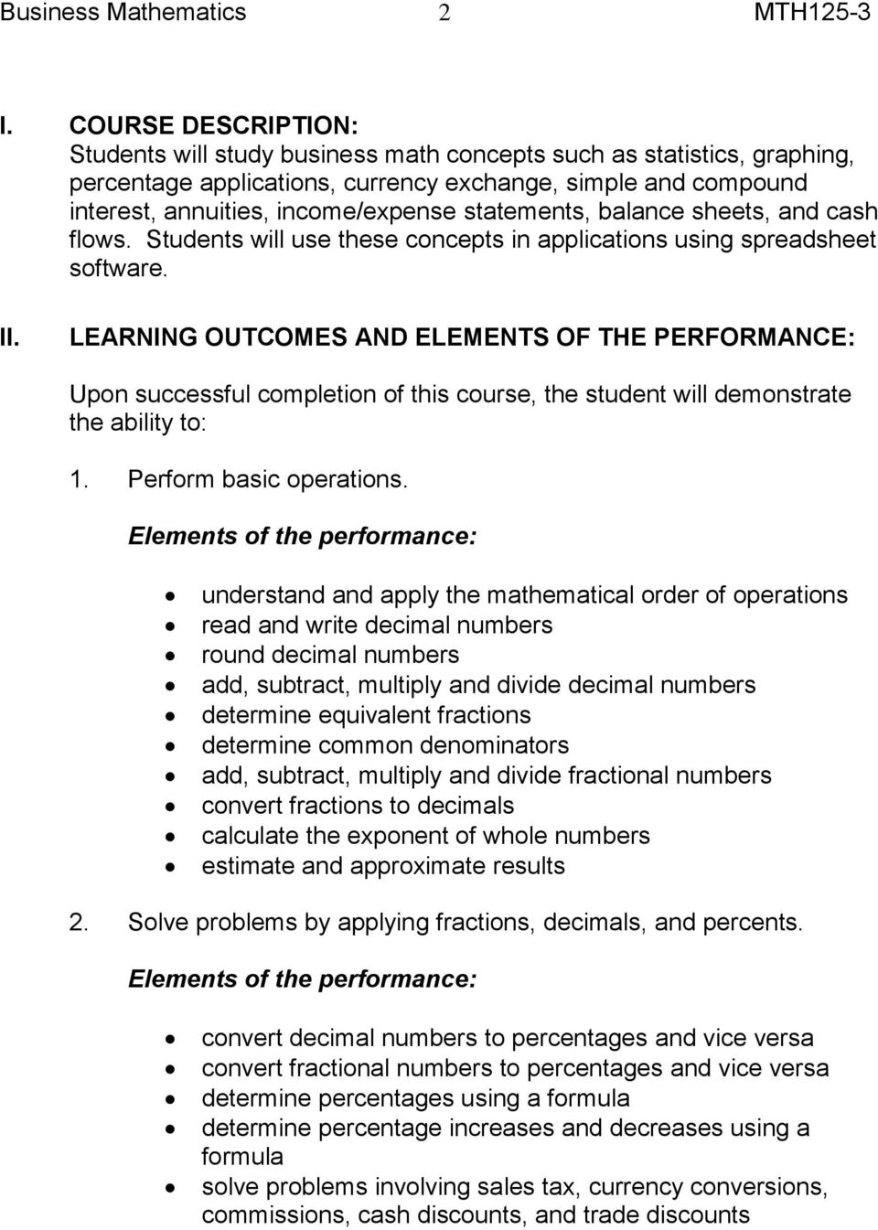 LEARNING OUTCOMES AND ELEMENTS OF THE PERFORMANCE: Upon successful completion of this course, the student will demonstrate the ability to: 1. Perform basic operations.
