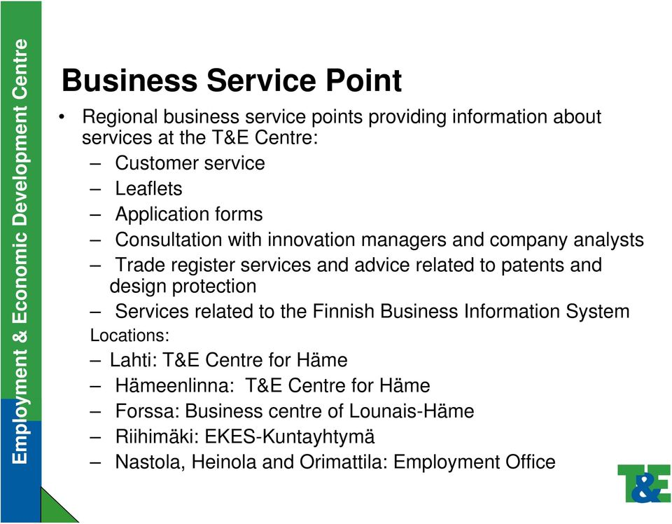 patents and design protection Services related to the Finnish Business Information System Locations: Lahti: T&E Centre for Häme