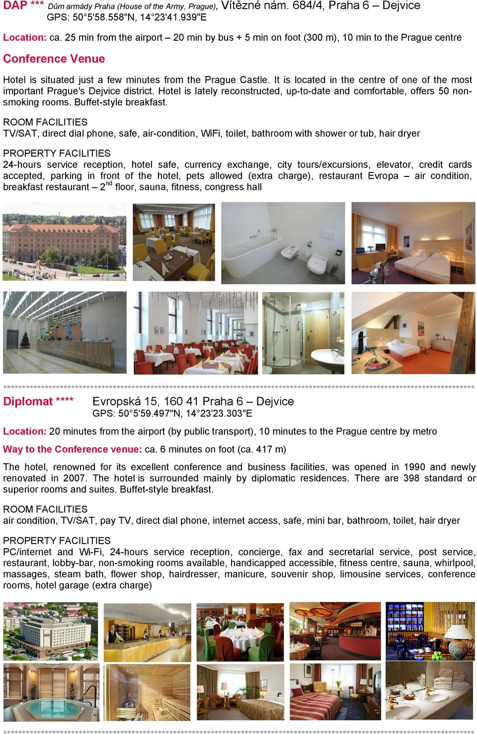 It is located in the centre of one of the most important Prague's Dejvice district. Hotel is lately reconstructed, up-to-date and comfortable, offers 50 nonsmoking rooms. Buffet-style breakfast.