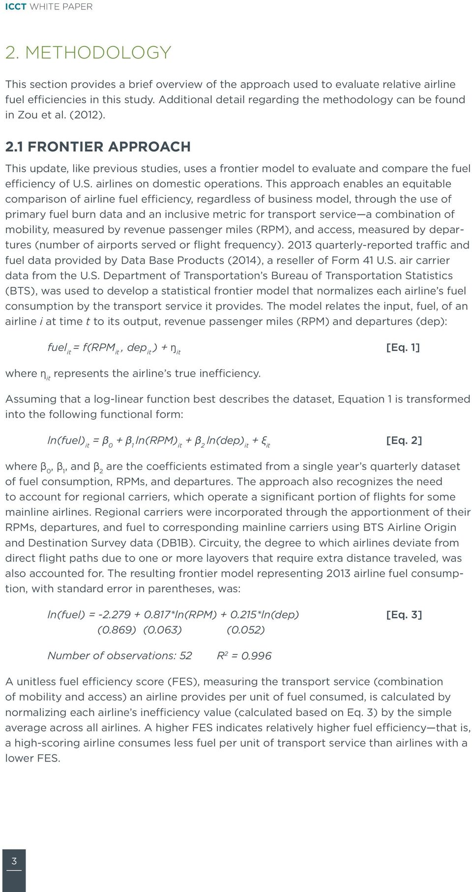 1 FRONTIER APPROACH This update, like previous studies, uses a frontier model to evaluate and compare the fuel efficiency of U.S. airlines on domestic operations.