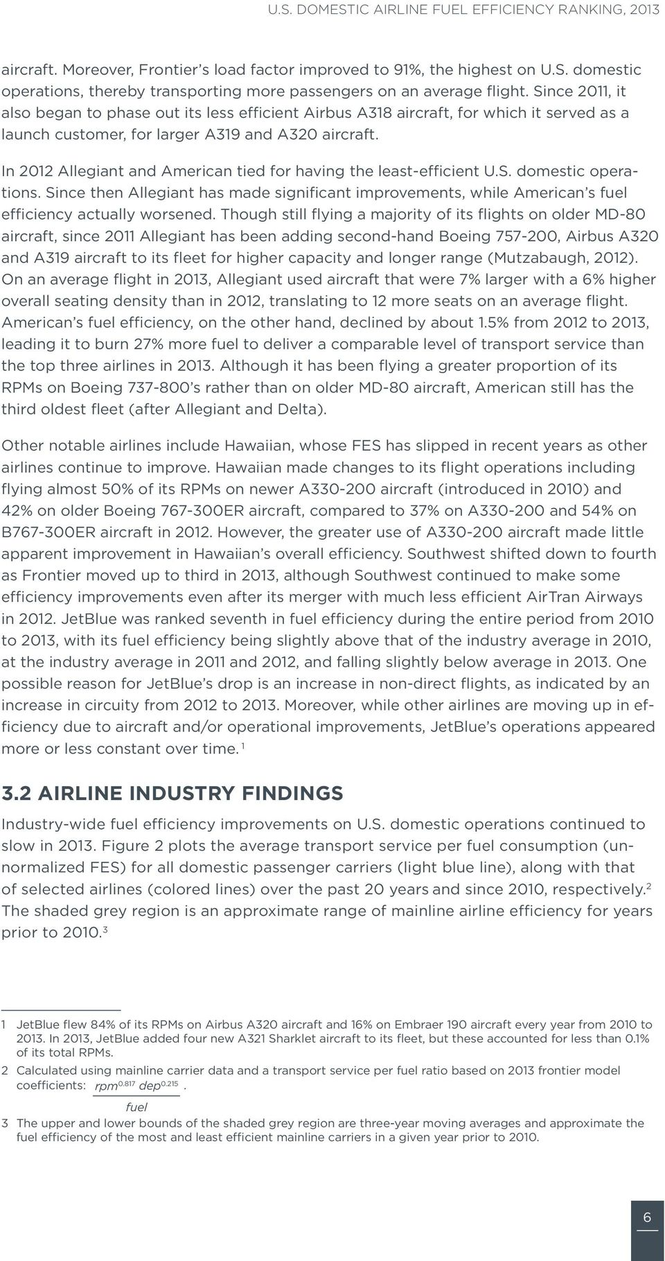 In 2012 Allegiant and American tied for having the least-efficient U.S. domestic operations. Since then Allegiant has made significant improvements, while American s fuel efficiency actually worsened.