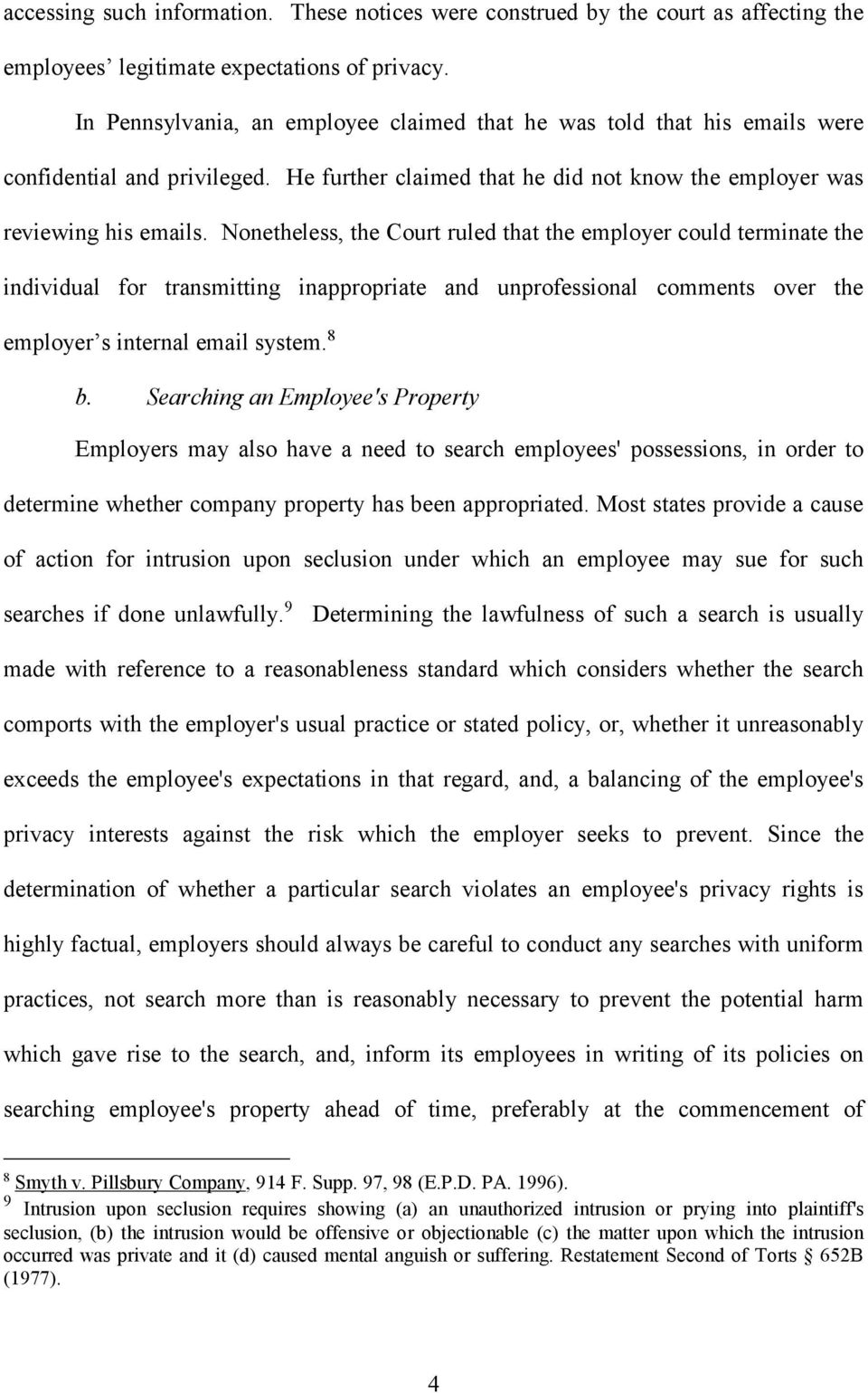 Nonetheless, the Court ruled that the employer could terminate the individual for transmitting inappropriate and unprofessional comments over the employer s internal email system. 8 b.