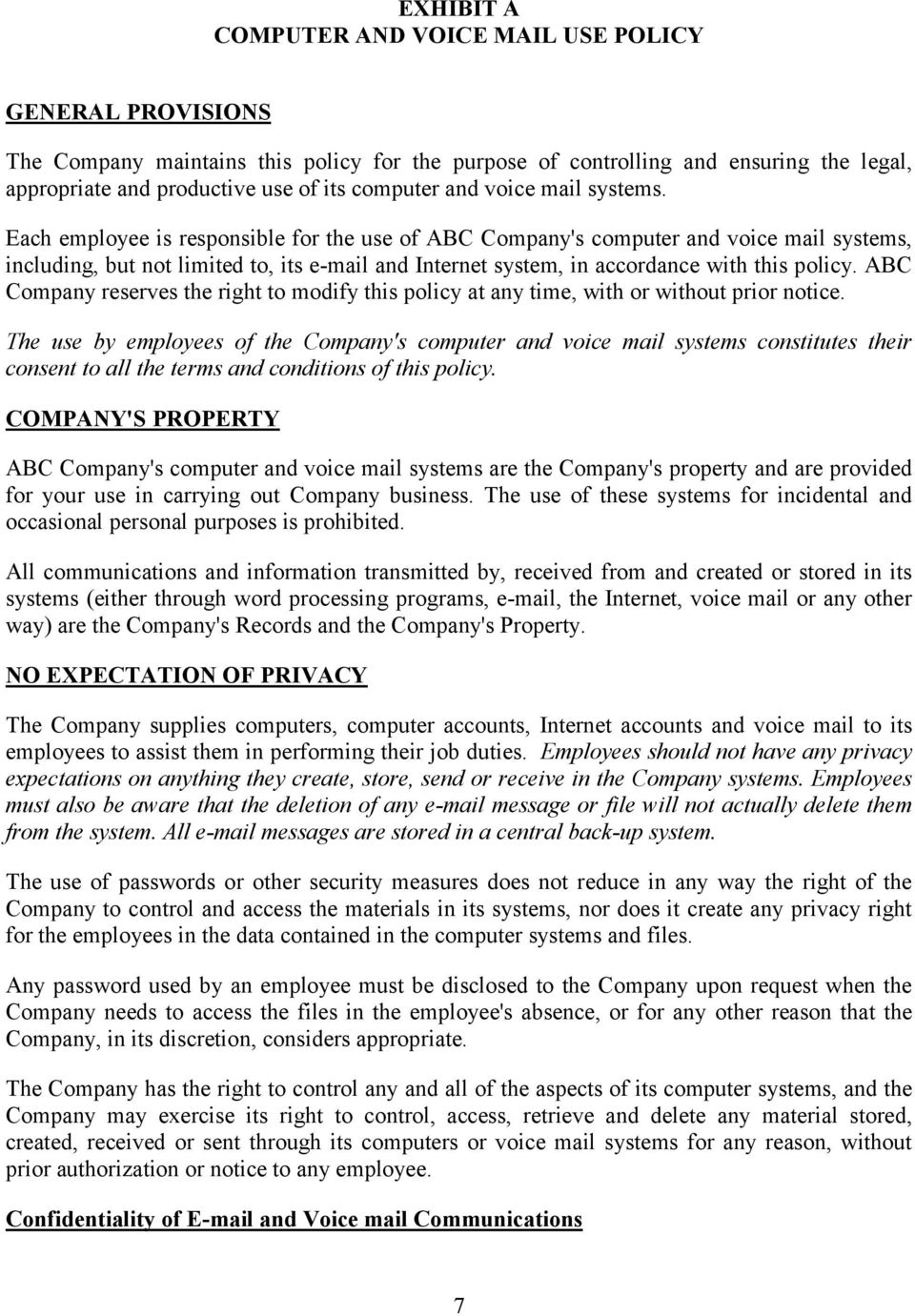 Each employee is responsible for the use of ABC Company's computer and voice mail systems, including, but not limited to, its e-mail and Internet system, in accordance with this policy.