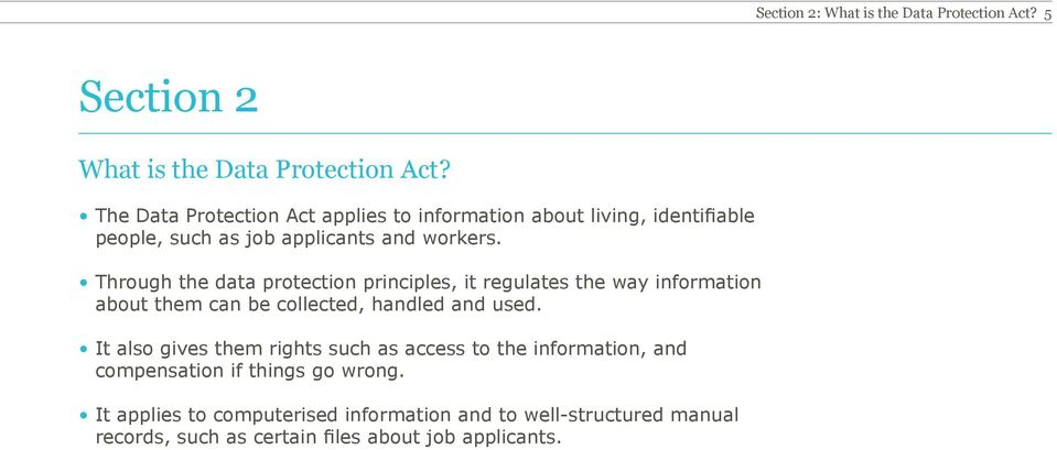 Through the data protection principles, it regulates the way information about them can be collected, handled and used.