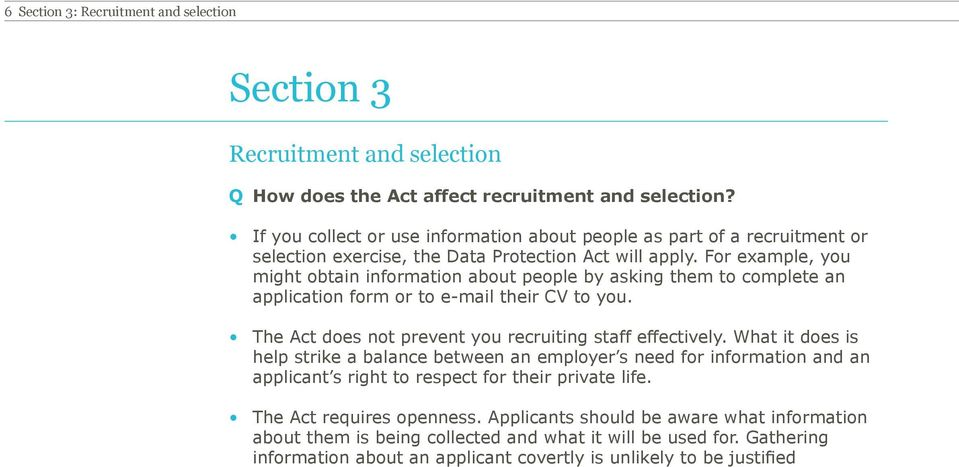 For example, you might obtain information about people by asking them to complete an application form or to e-mail their CV to you. The Act does not prevent you recruiting staff effectively.