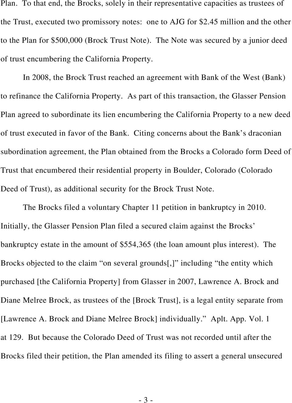 In 2008, the Brock Trust reached an agreement with Bank of the West (Bank) to refinance the California Property.