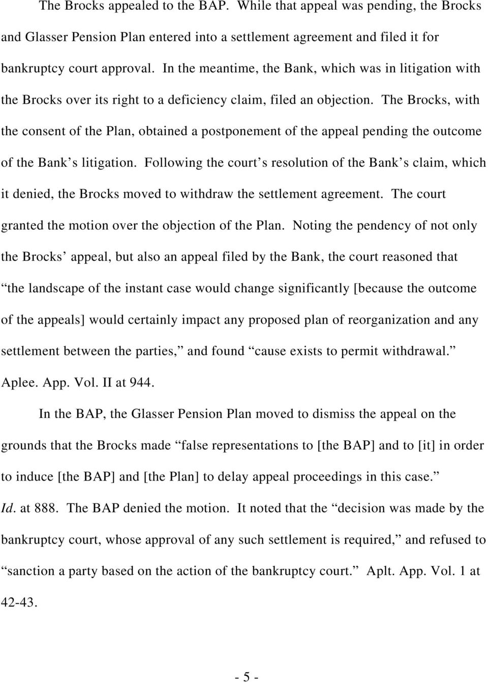 The Brocks, with the consent of the Plan, obtained a postponement of the appeal pending the outcome of the Bank s litigation.