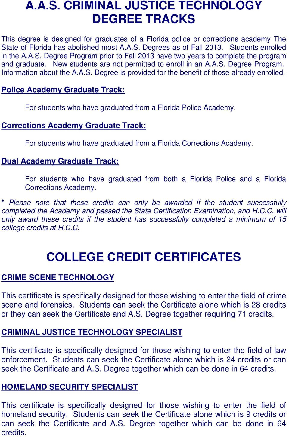 A.S. Degree is provided for the benefit of those already enrolled. Police Academy Graduate Track: For students who have graduated from a Florida Police Academy.