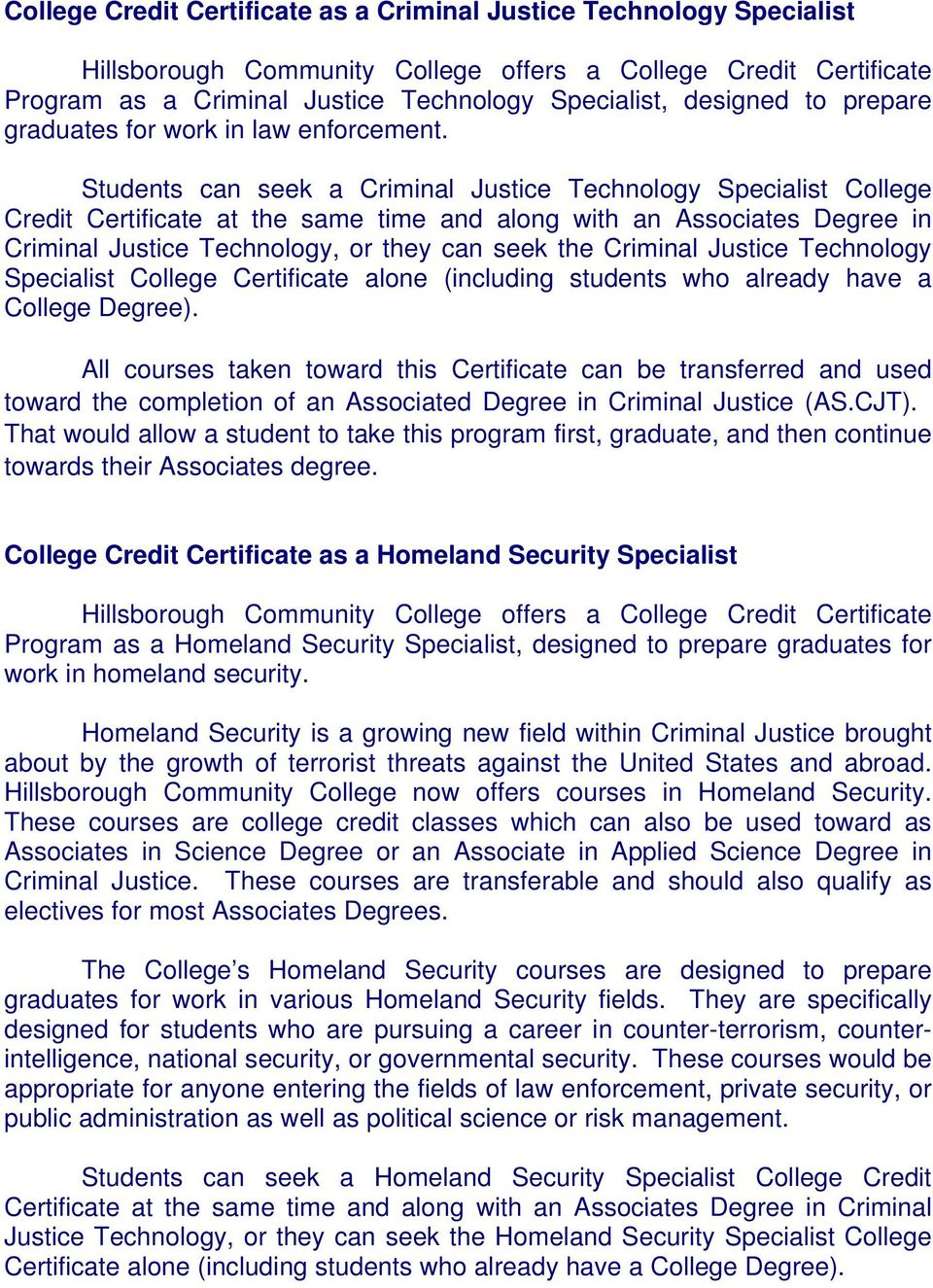Students can seek a Criminal Justice Technology Specialist College Credit Certificate at the same time and along with an Associates Degree in Criminal Justice Technology, or they can seek the