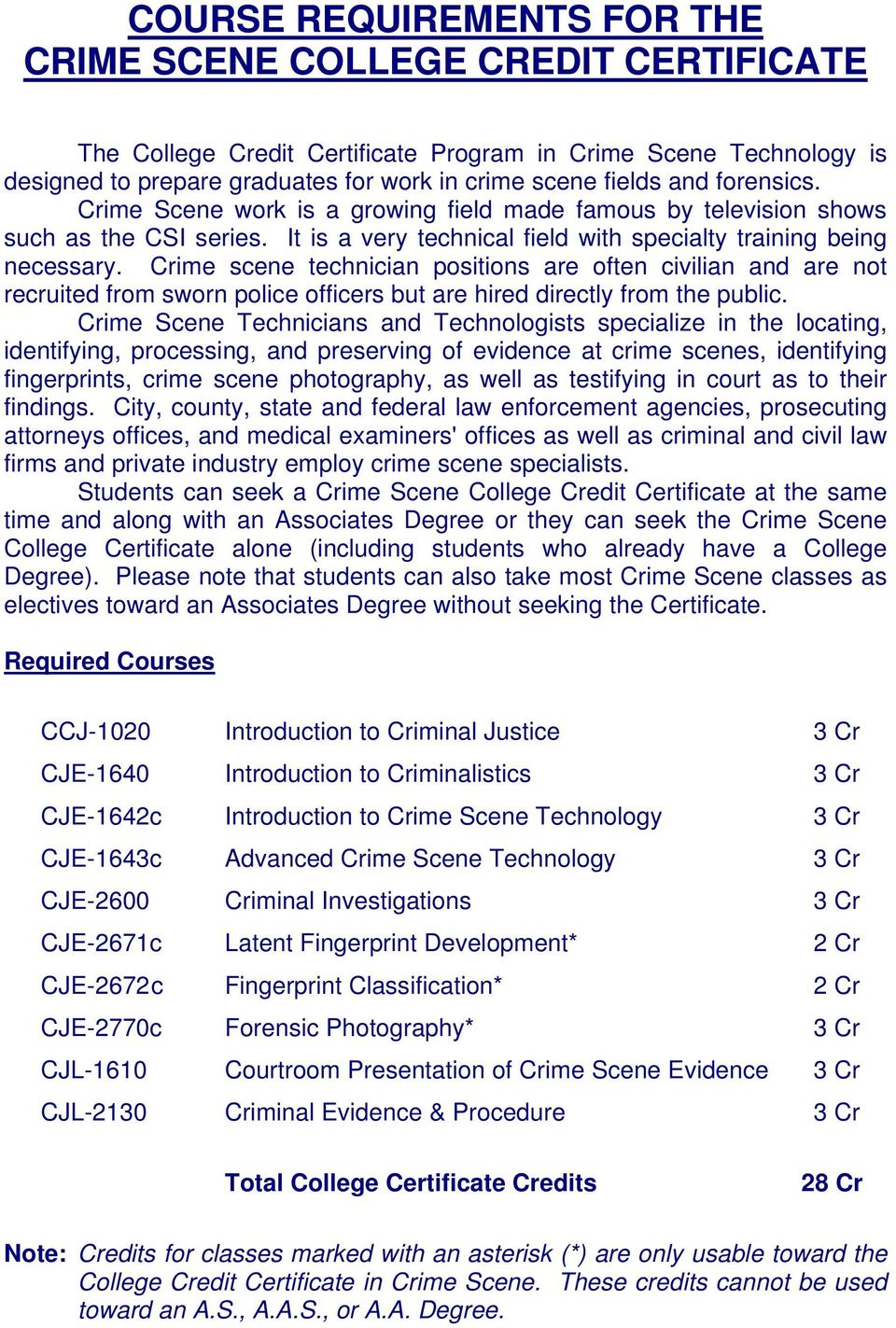 Crime scene technician positions are often civilian and are not recruited from sworn police officers but are hired directly from the public.