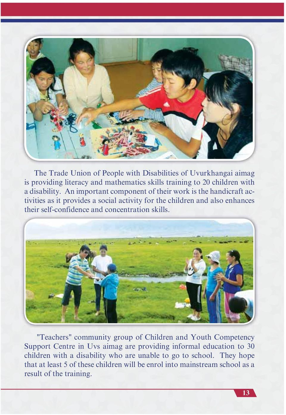 An important component of their work is the handicraft activities as it provides a social activity for the