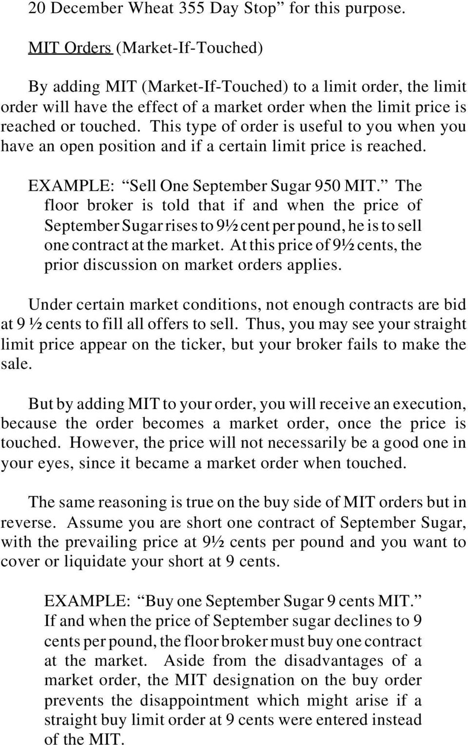 This type of order is useful to you when you have an open position and if a certain limit price is reached. EXAMPLE: Sell One September Sugar 950 MIT.