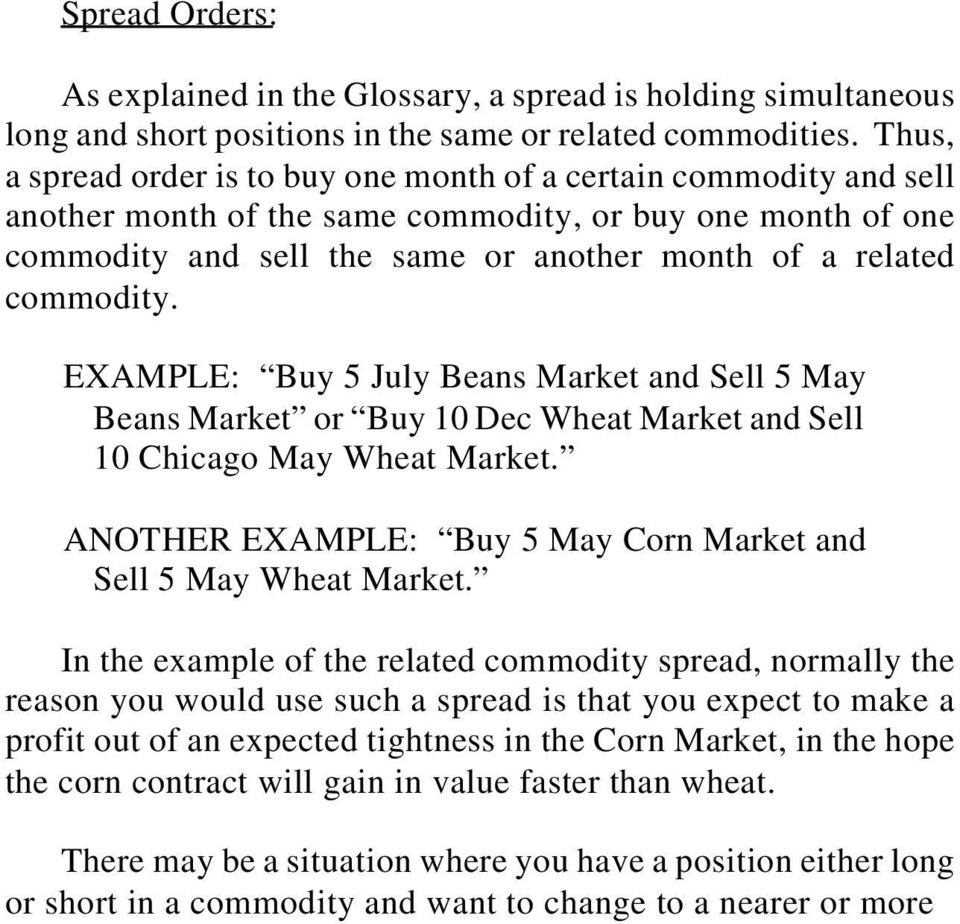 commodity. EXAMPLE: Buy 5 July Beans Market and Sell 5 May Beans Market or Buy 10 Dec Wheat Market and Sell 10 Chicago May Wheat Market.