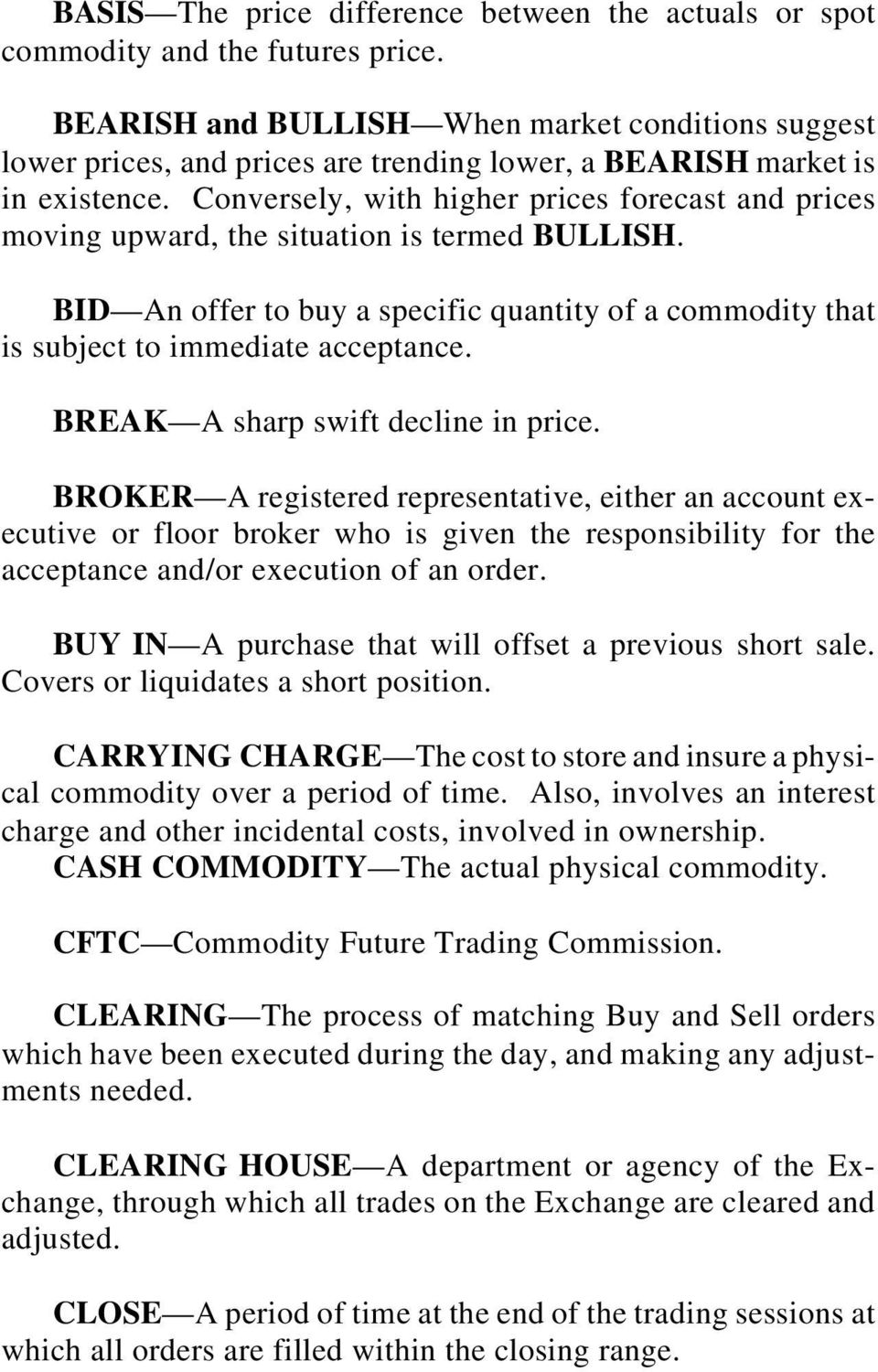 Conversely, with higher prices forecast and prices moving upward, the situation is termed BULLISH. BID An offer to buy a specific quantity of a commodity that is subject to immediate acceptance.