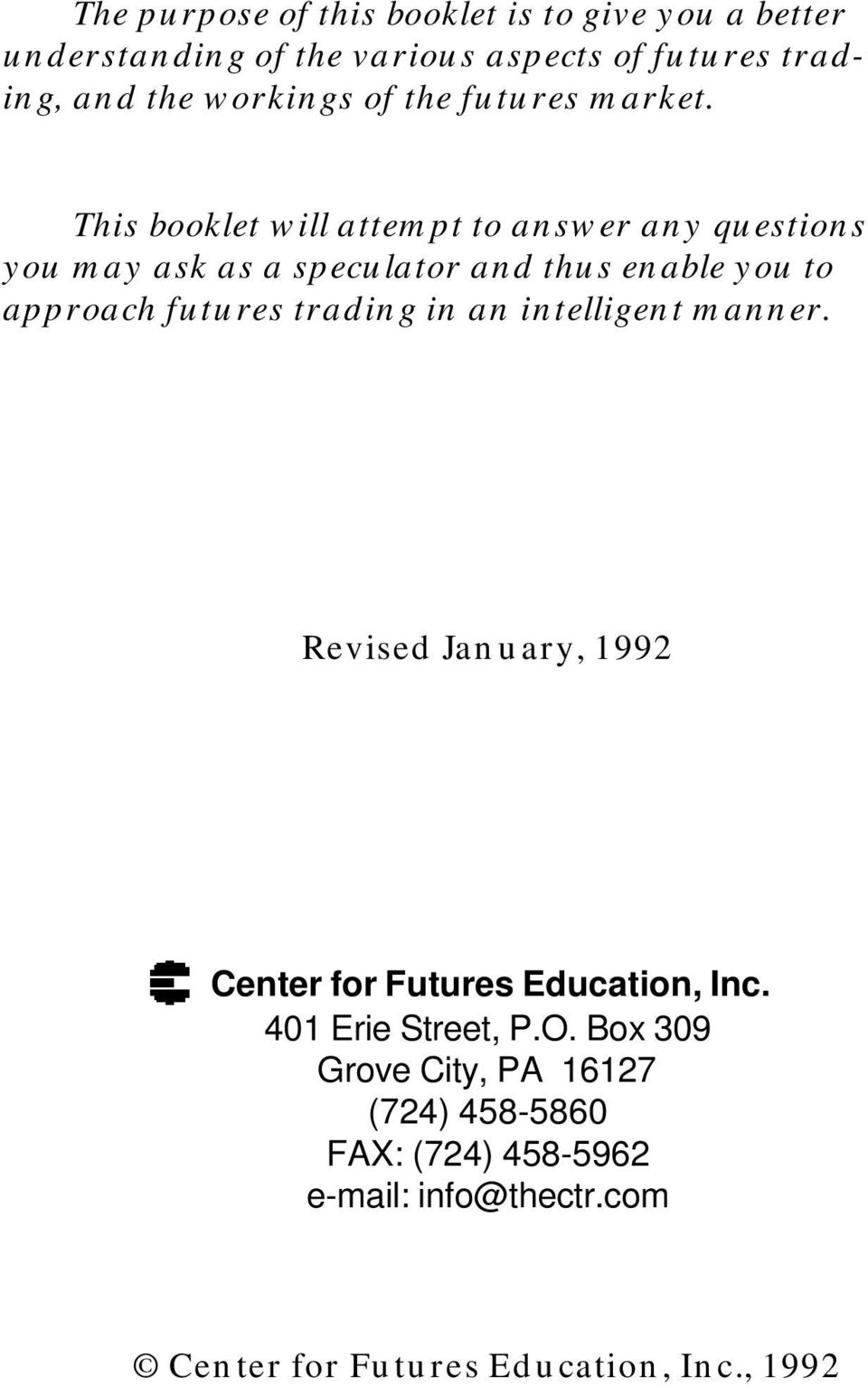 This booklet will attempt to answer any questions you may ask as a speculator and thus enable you to approach futures trading