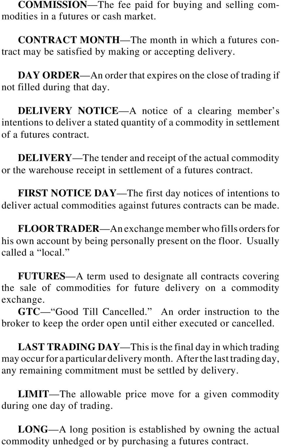 DELIVERY NOTICE A notice of a clearing member s intentions to deliver a stated quantity of a commodity in settlement of a futures contract.