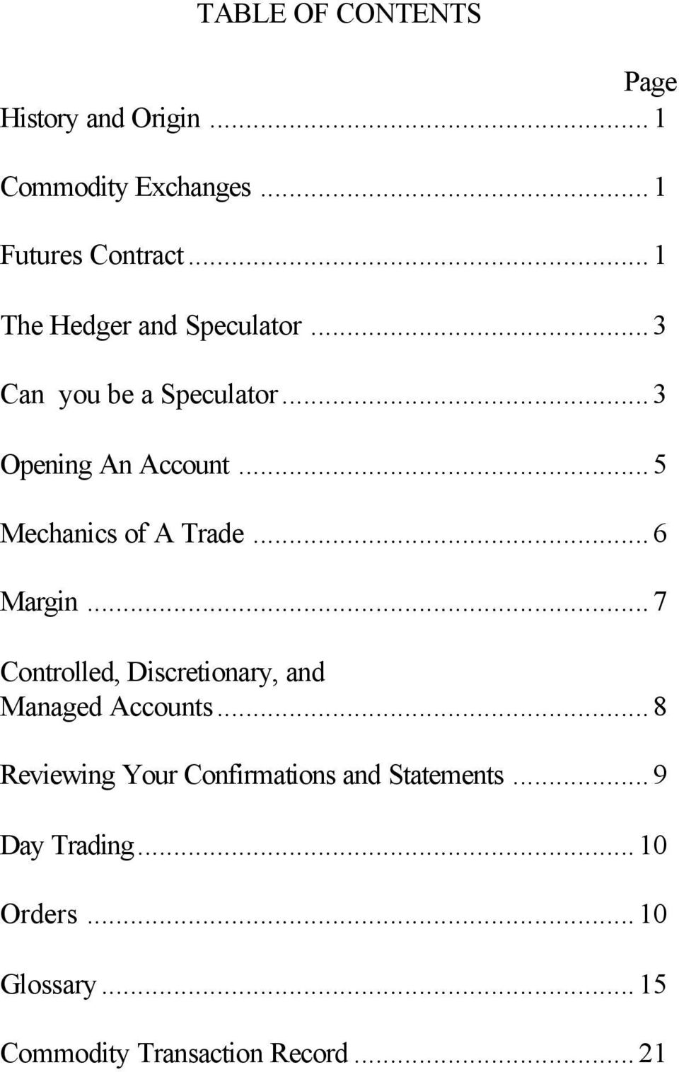 ..5 Mechanics of A Trade...6 Margin...7 Controlled, Discretionary, and Managed Accounts.