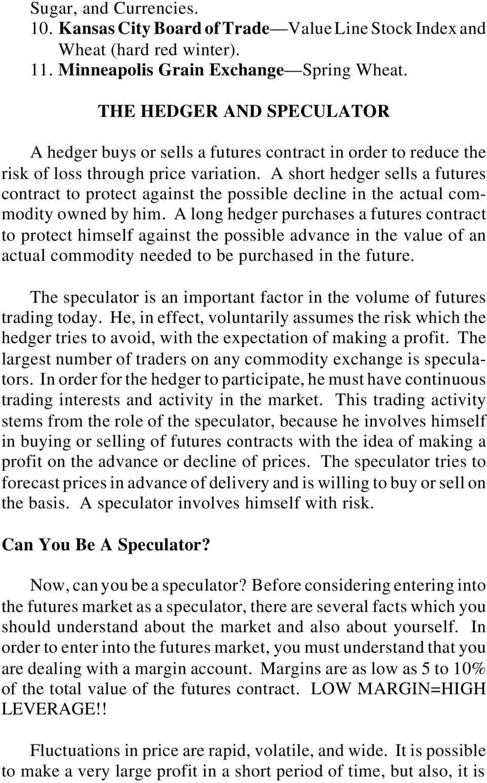 A short hedger sells a futures contract to protect against the possible decline in the actual commodity owned by him.