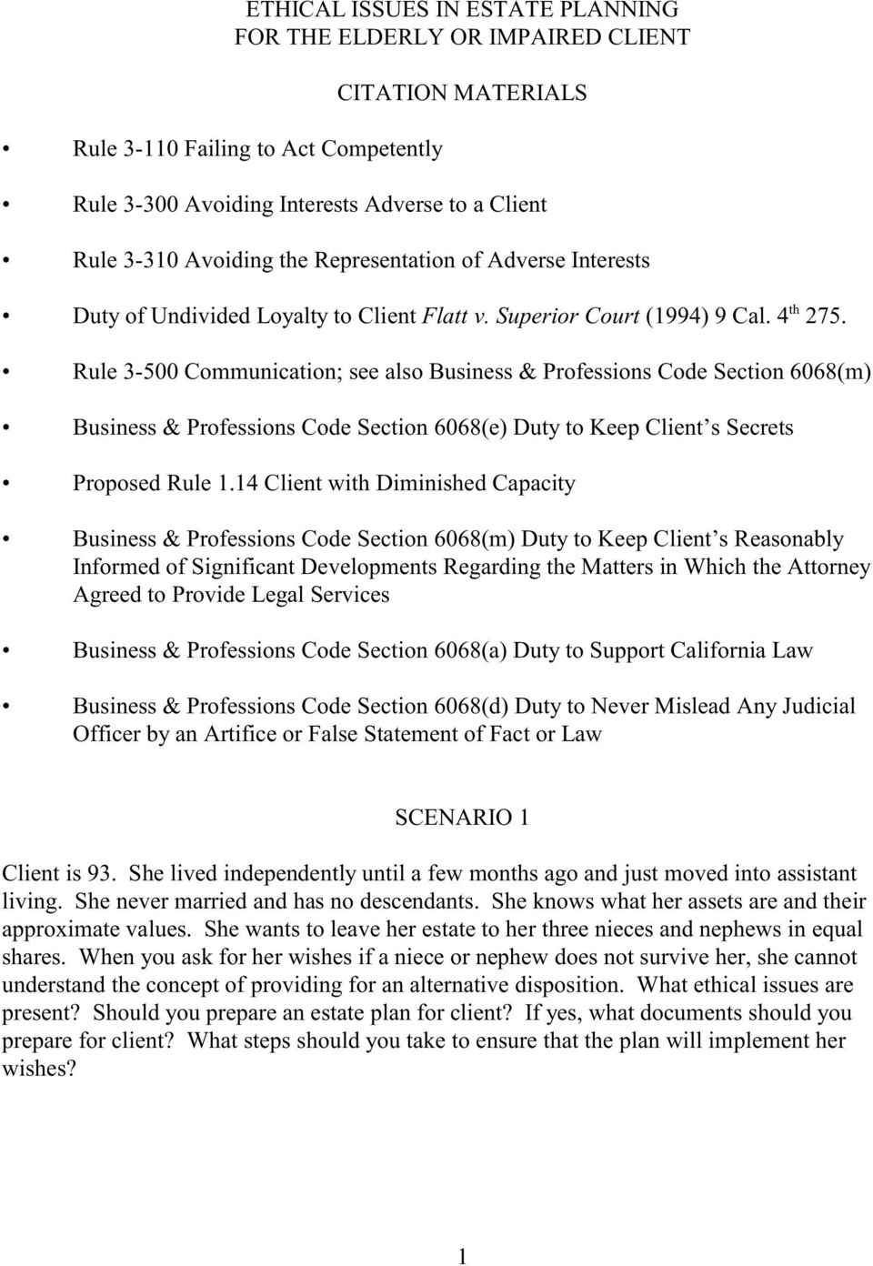 Rule 3-500 Communication; see also Business & Professions Code Section 6068(m) Business & Professions Code Section 6068(e) Duty to Keep Client s Secrets Proposed Rule 1.