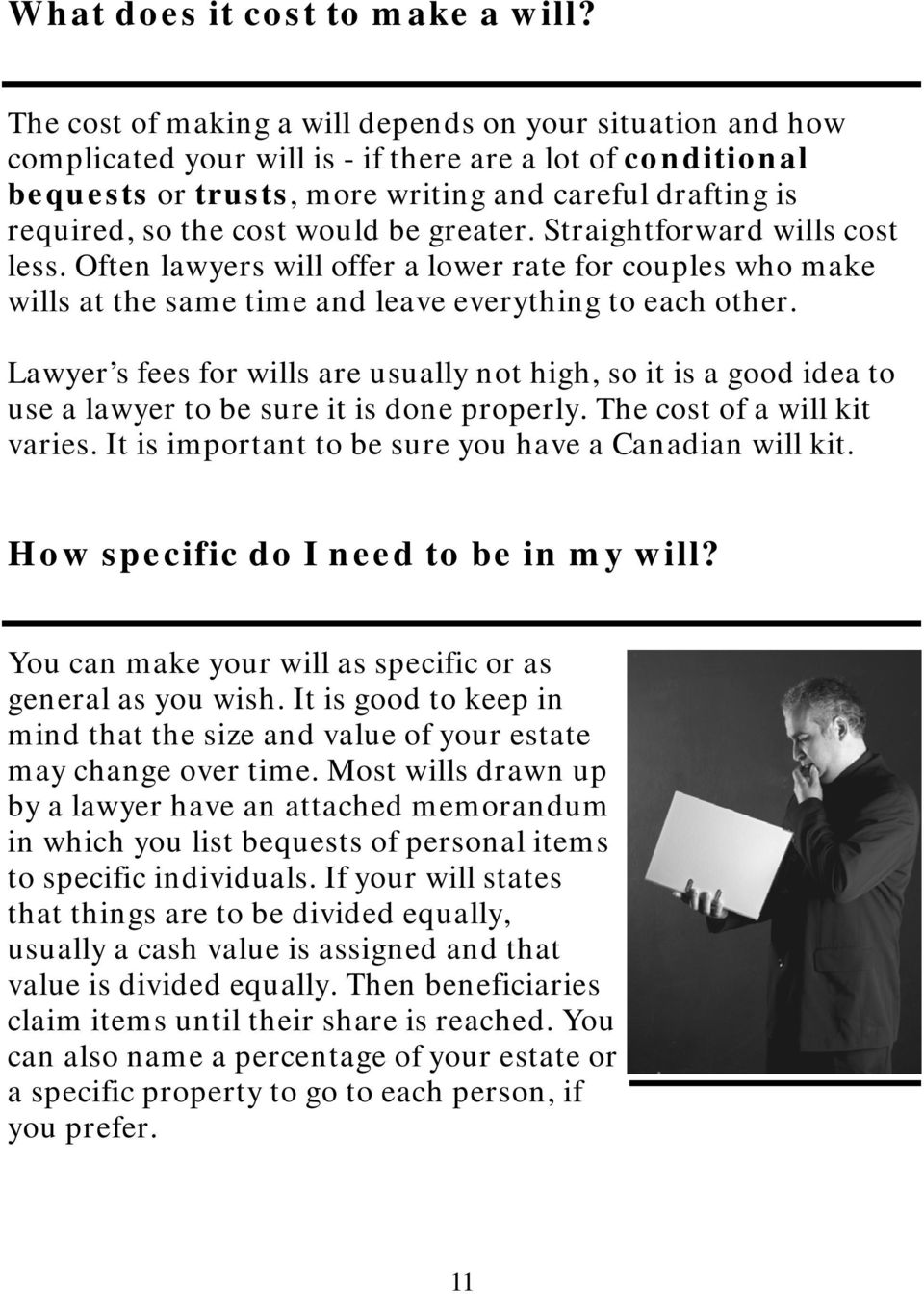 would be greater. Straightforward wills cost less. Often lawyers will offer a lower rate for couples who make wills at the same time and leave everything to each other.