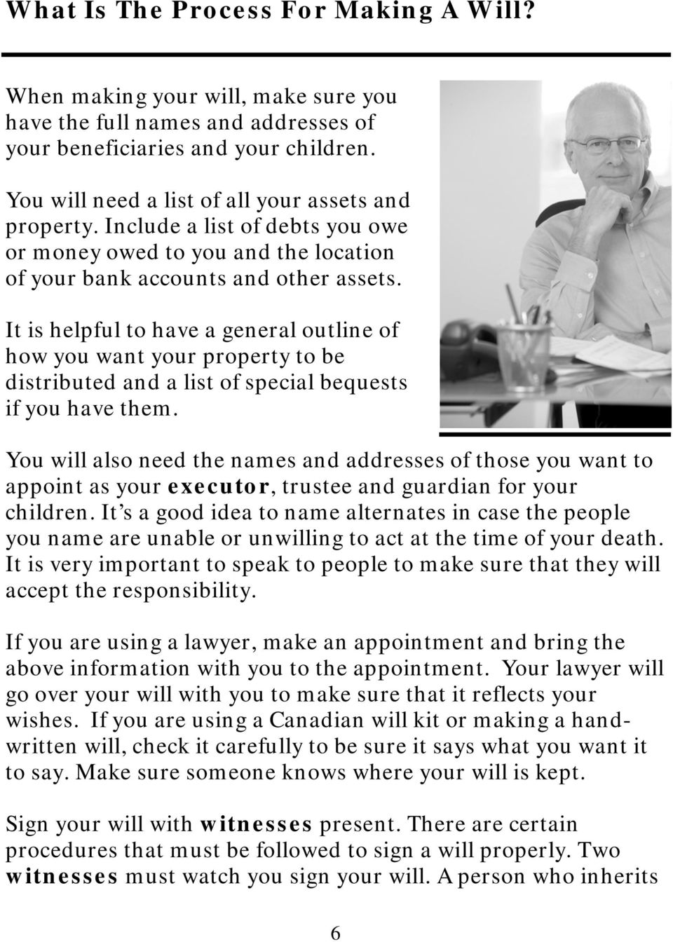 It is helpful to have a general outline of how you want your property to be distributed and a list of special bequests if you have them.