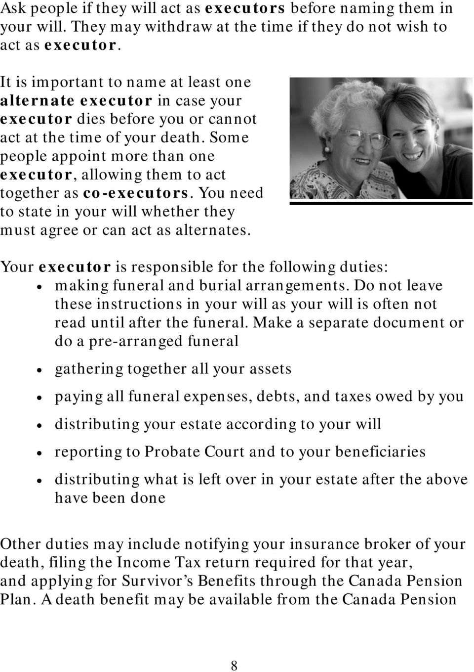 Some people appoint more than one executor, allowing them to act together as co-executors. You need to state in your will whether they must agree or can act as alternates.