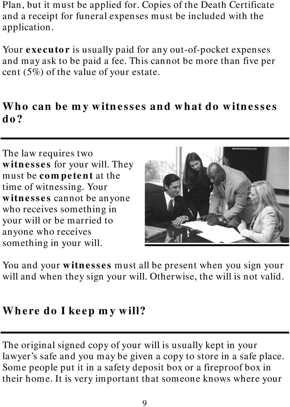 Who can be my witnesses and what do witnesses do? The law requires two witnesses for your will. They must be competent at the time of witnessing.