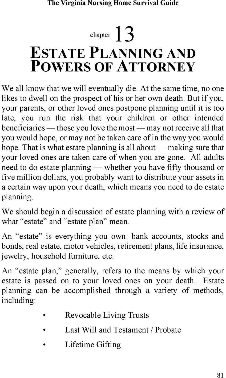 that you would hope, or may not be taken care of in the way you would hope. That is what estate planning is all about making sure that your loved ones are taken care of when you are gone.