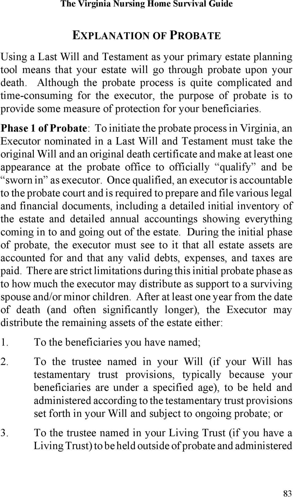 Phase 1 of Probate: To initiate the probate process in Virginia, an Executor nominated in a Last Will and Testament must take the original Will and an original death certificate and make at least one