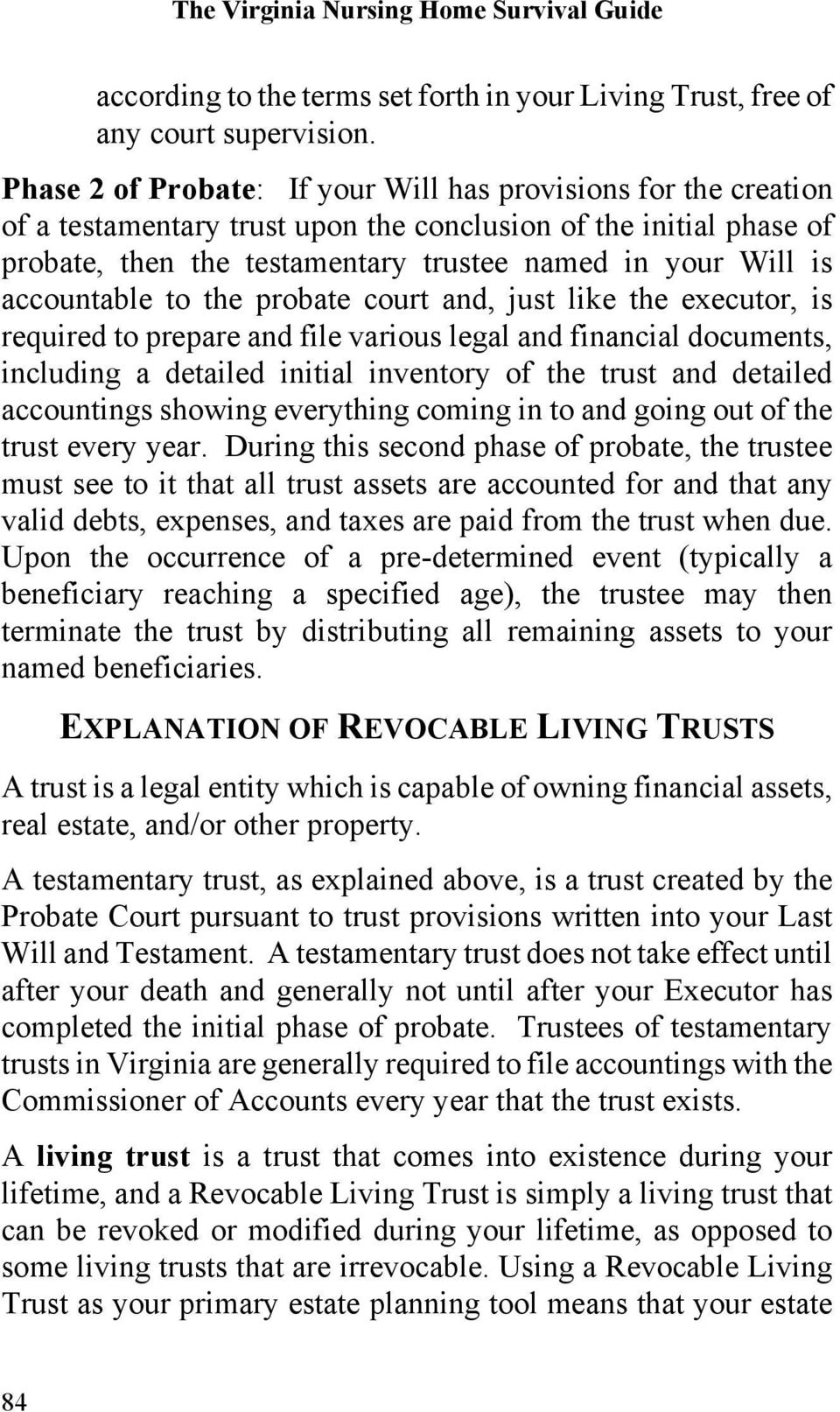 accountable to the probate court and, just like the executor, is required to prepare and file various legal and financial documents, including a detailed initial inventory of the trust and detailed