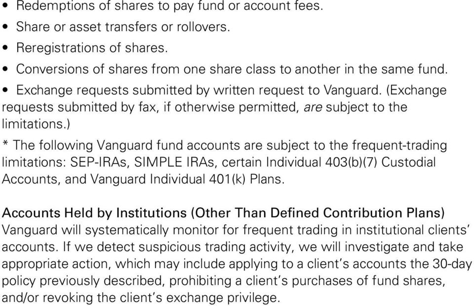 ) * The following Vanguard fund accounts are subject to the frequent-trading limitations: SEP-IRAs, SIMPLE IRAs, certain Individual 403(b)(7) Custodial Accounts, and Vanguard Individual 401(k) Plans.