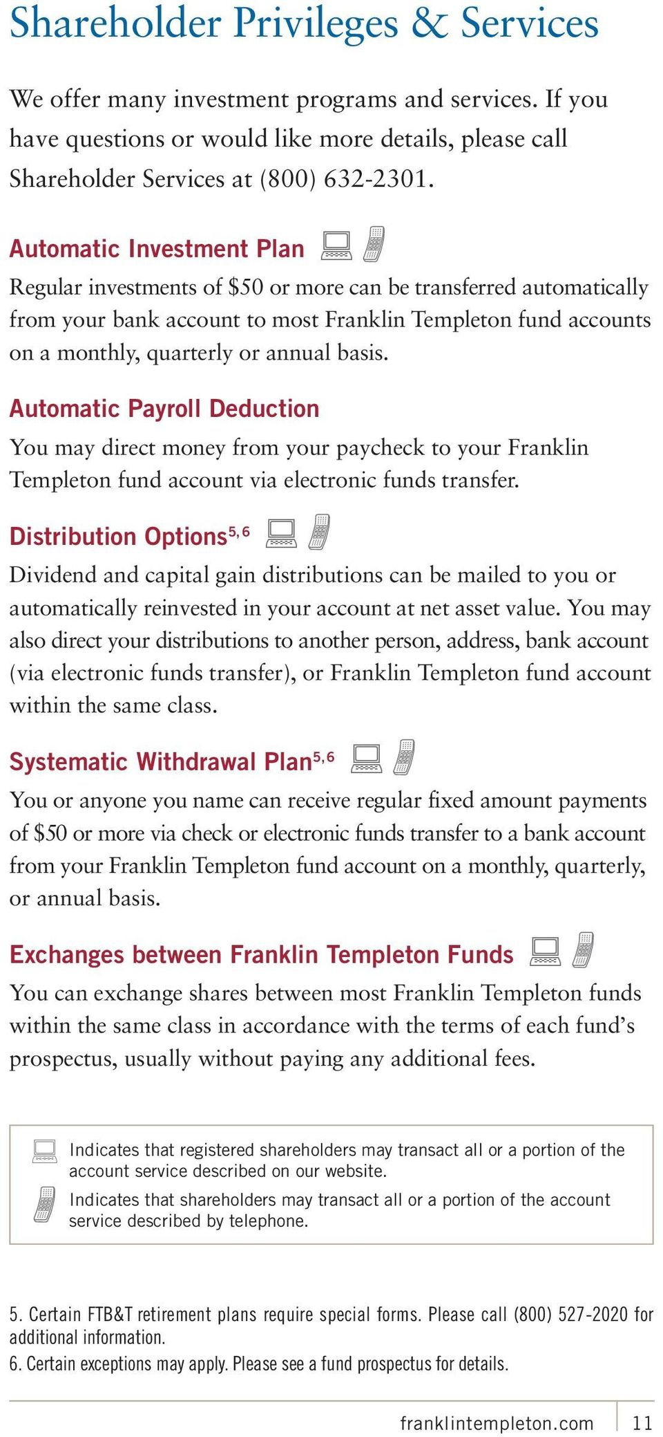 Automatic Investment Plan : Regular investments of $50 or more can be transferred automatically from your bank account to most Franklin Templeton fund accounts on a monthly, quarterly or annual basis.