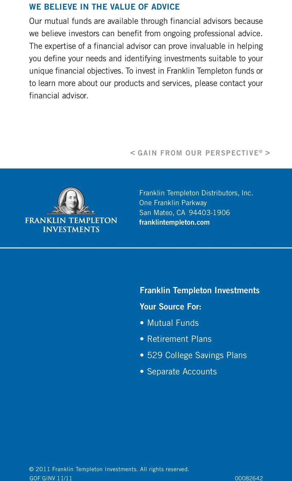 To invest in Franklin Templeton funds or to learn more about our products and services, please contact your financial advisor. < GAIN FROM OUR PERSPECTIVE > Franklin Templeton Distributors, Inc.