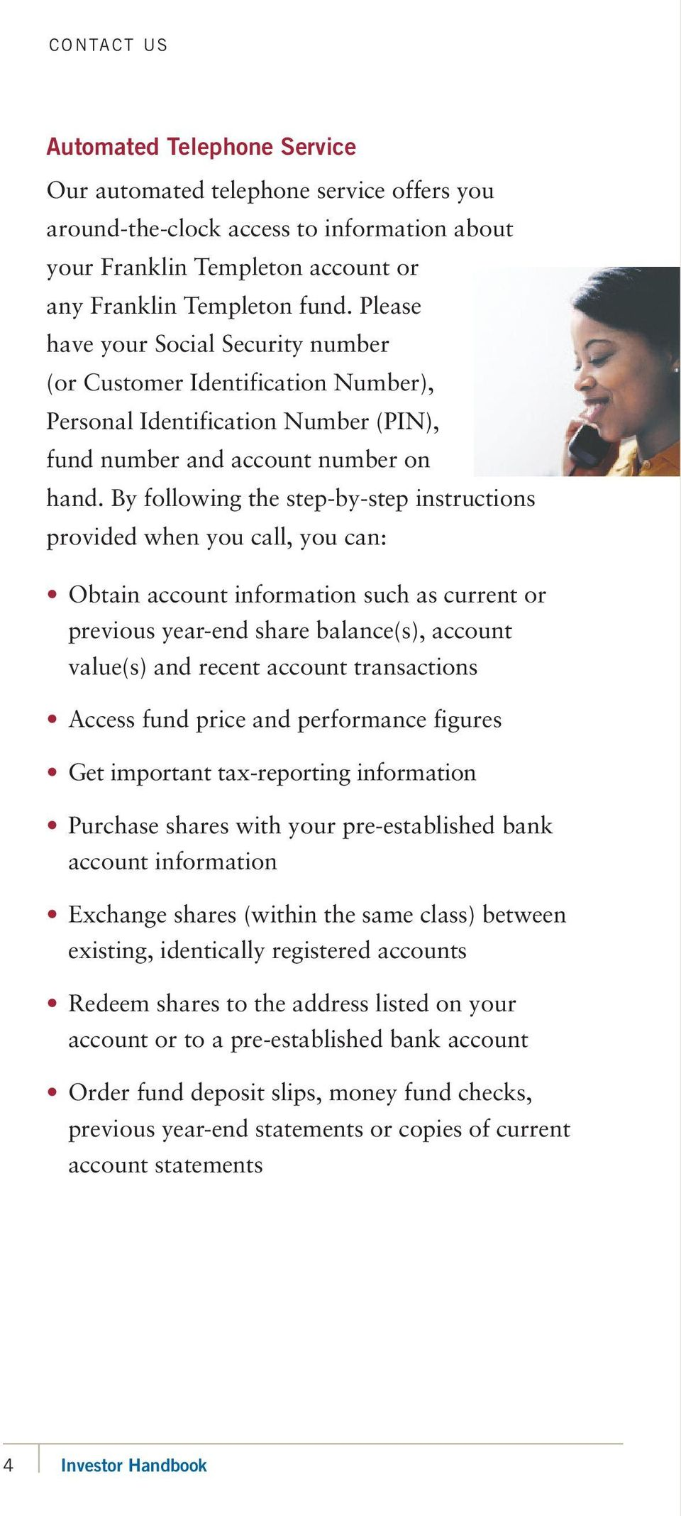 By following the step- by-step instructions provided when you call, you can: Obtain account information such as current or previous year-end share balance(s), account value(s) and recent account