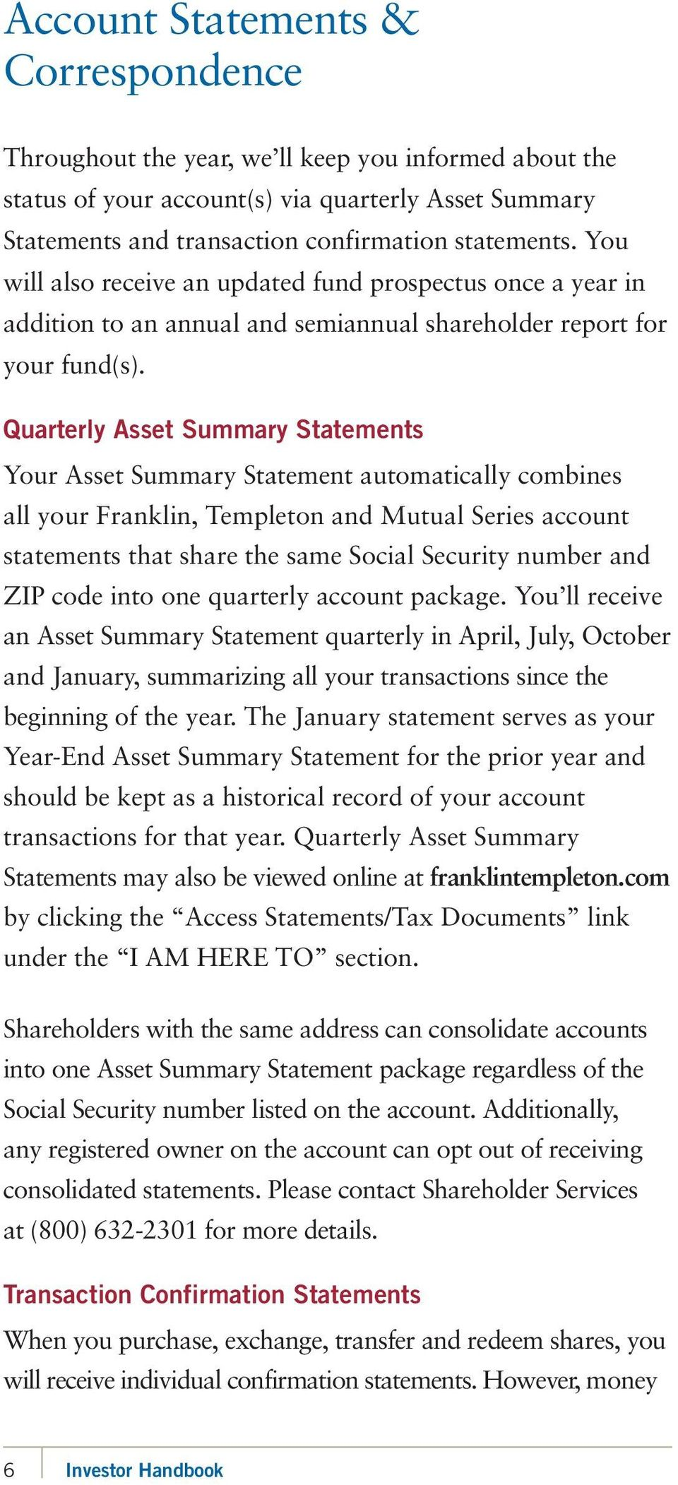 Quarterly Asset Summary Statements Your Asset Summary Statement automatically combines all your Franklin, Templeton and Mutual Series account statements that share the same Social Security number and