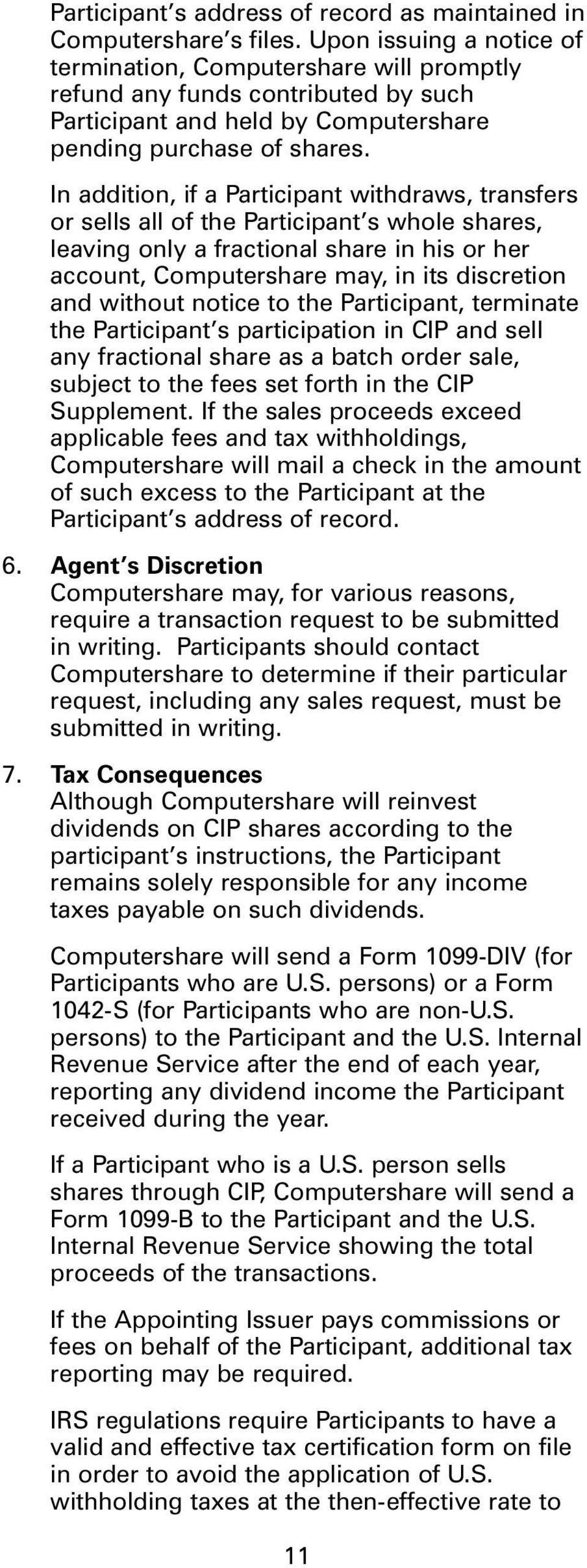 In addition, if a Participant withdraws, transfers or sells all of the Participant s whole shares, leaving only a fractional share in his or her account, Computershare may, in its discretion and