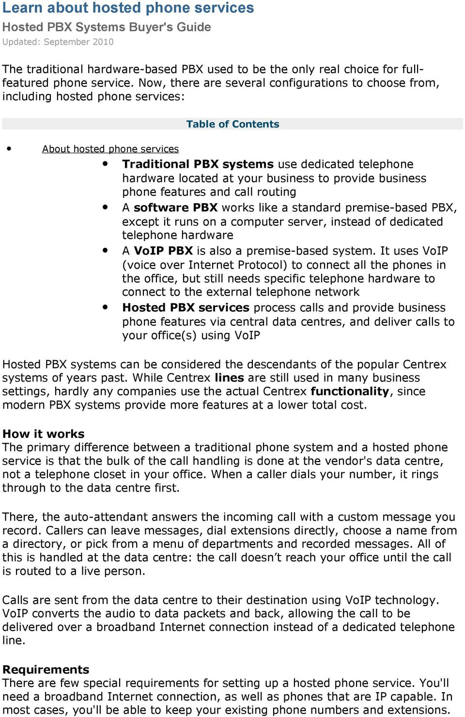 provide business phone features and call routing A software PBX works like a standard premise-based PBX, except it runs on a computer server, instead of dedicated telephone hardware A VoIP PBX is