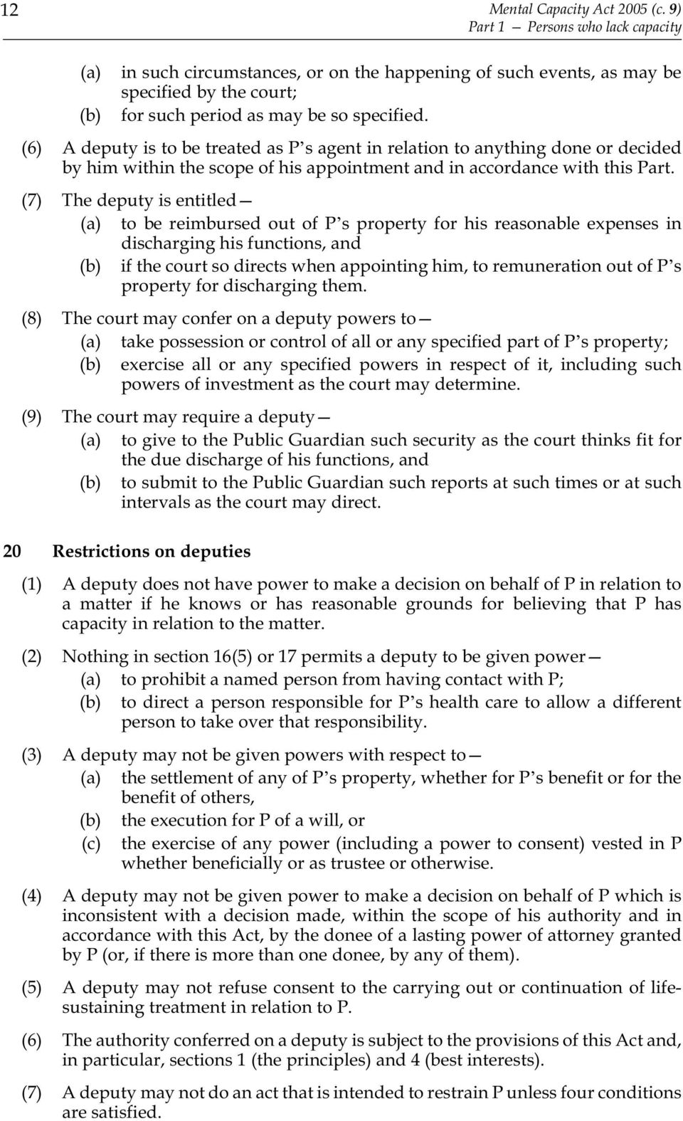 (6) A deputy is to be treated as P s agent in relation to anything done or decided by him within the scope of his appointment and in accordance with this Part.