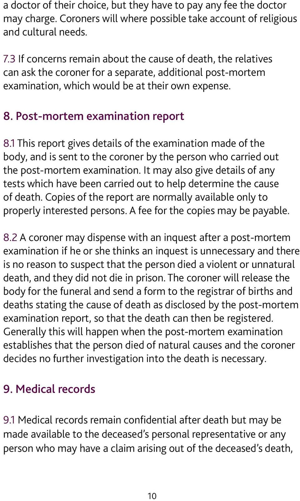 Post-mortem examination report 8.1 This report gives details of the examination made of the body, and is sent to the coroner by the person who carried out the post-mortem examination.