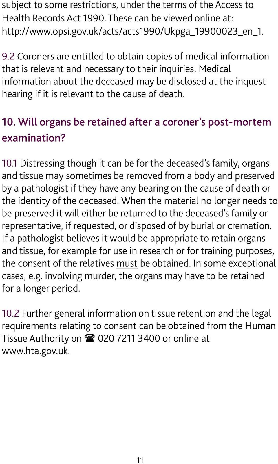 Medical information about the deceased may be disclosed at the inquest hearing if it is relevant to the cause of death. 10.