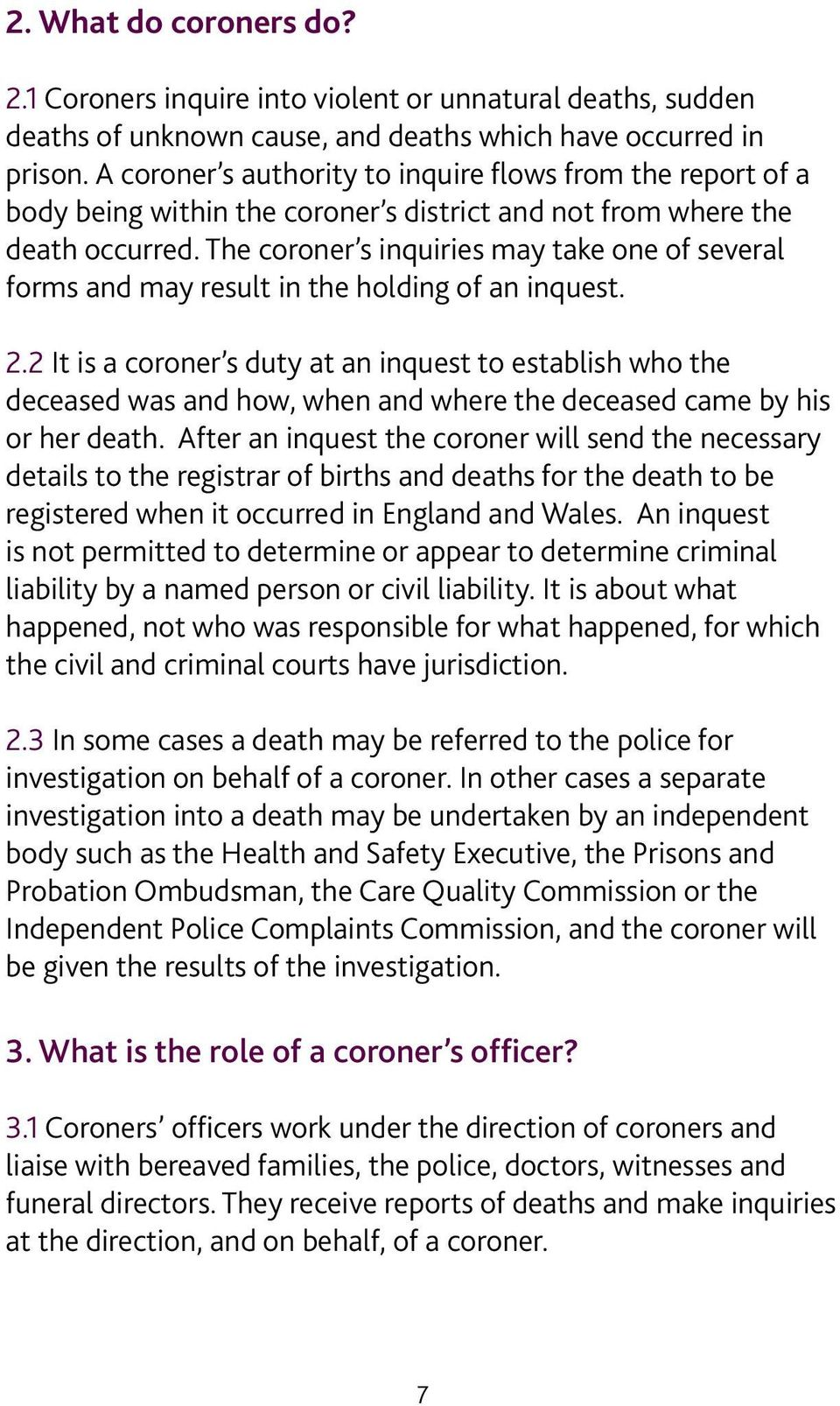 The coroner s inquiries may take one of several forms and may result in the holding of an inquest. 2.