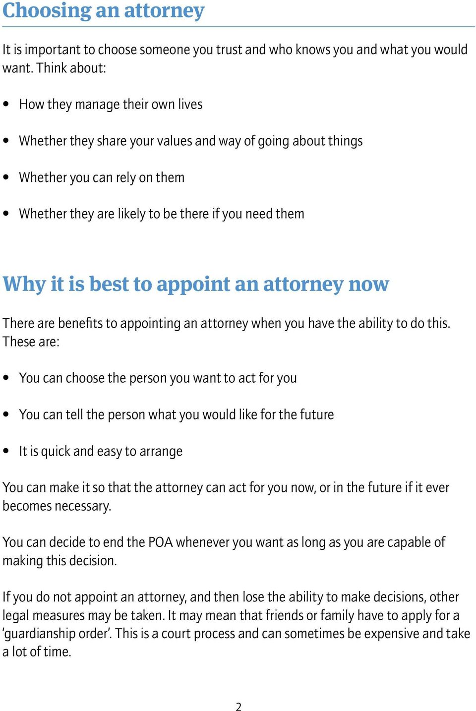 best to appoint an attorney now There are benefits to appointing an attorney when you have the ability to do this.