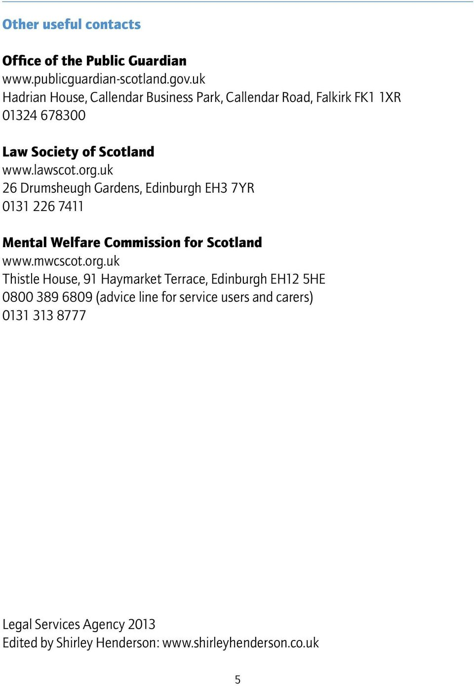 uk 26 Drumsheugh Gardens, Edinburgh EH3 7YR 0131 226 7411 Mental Welfare Commission for Scotland www.mwcscot.org.