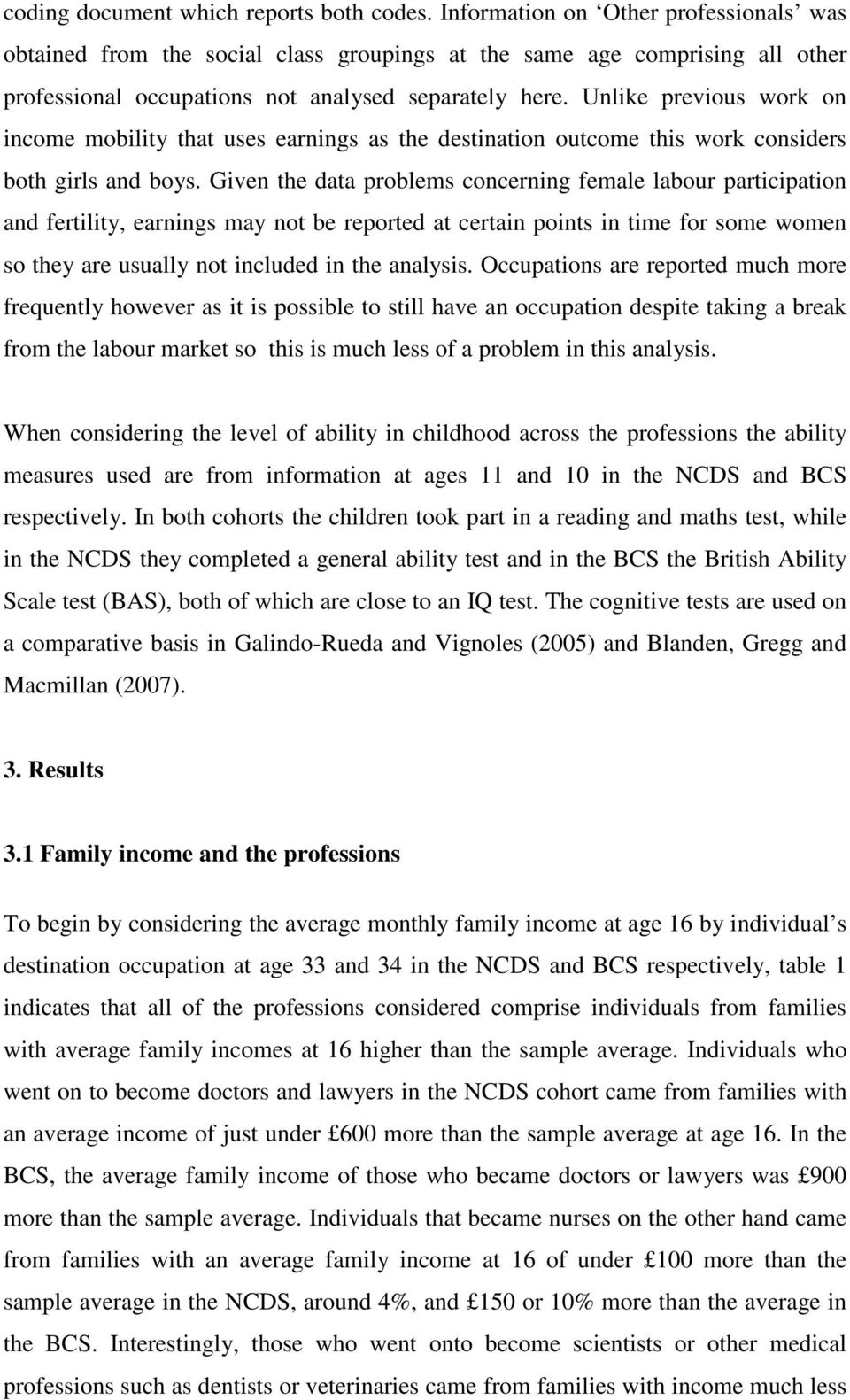 Unlike previous work on income mobility that uses earnings as the destination outcome this work considers both girls and boys.