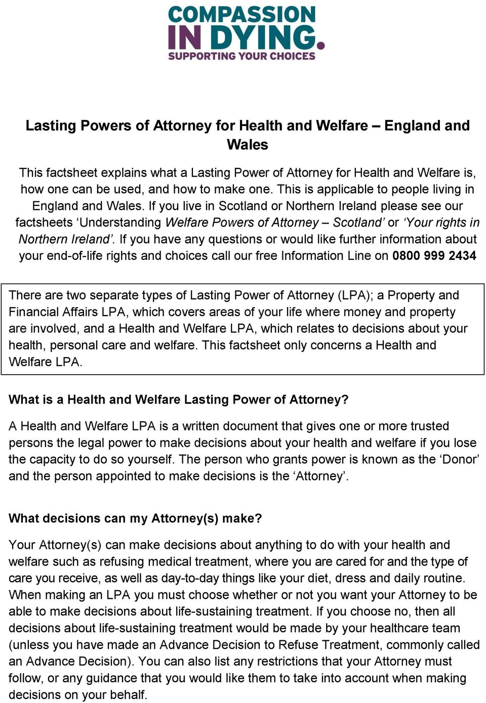 If you live in Scotland or Northern Ireland please see our factsheets Understanding Welfare Powers of Attorney Scotland or Your rights in Northern Ireland.
