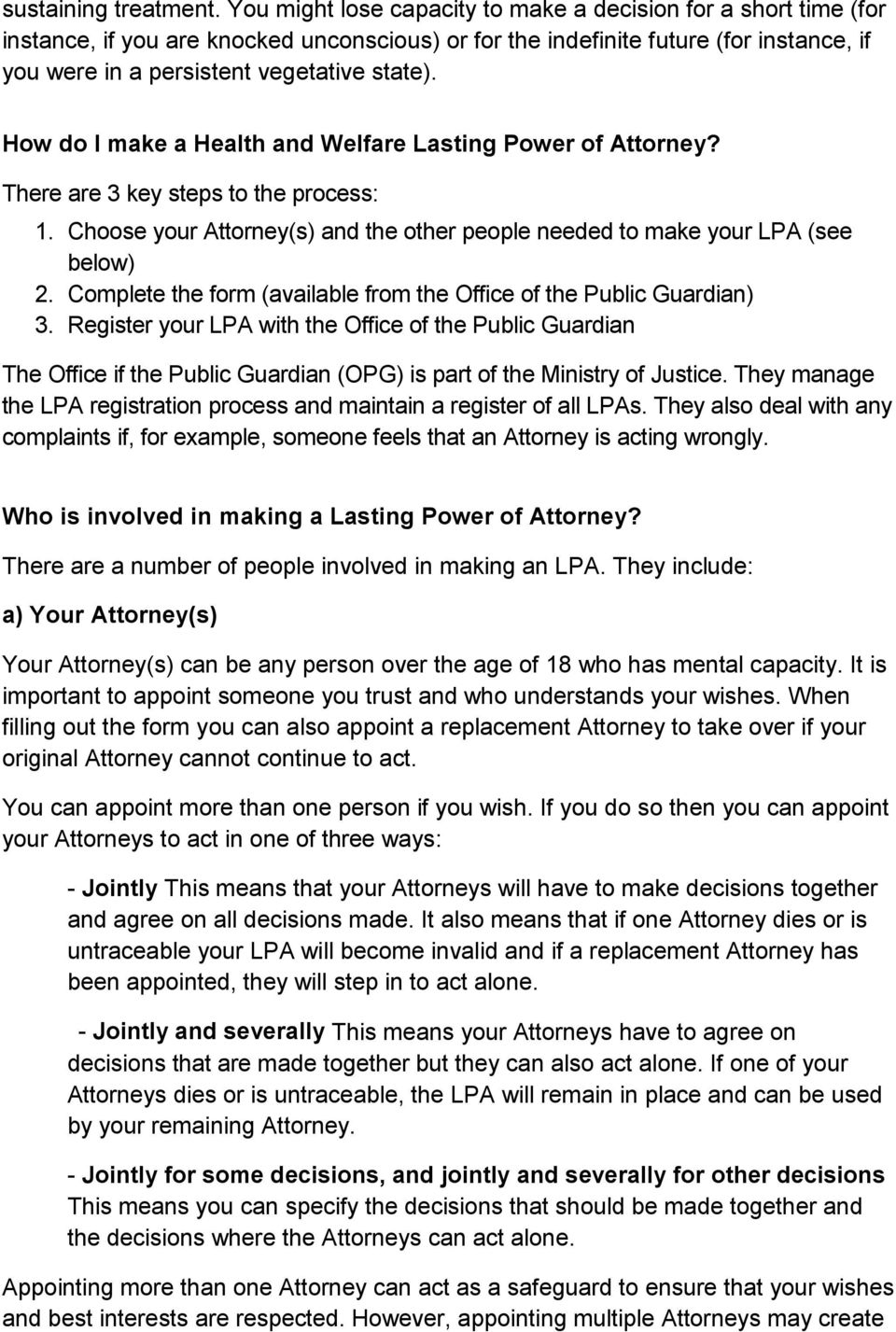 How do I make a Health and Welfare Lasting Power of Attorney? There are 3 key steps to the process: 1. Choose your Attorney(s) and the other people needed to make your LPA (see below) 2.