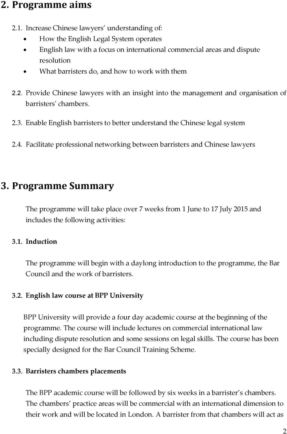 with them 2.2. Provide Chinese lawyers with an insight into the management and organisation of barristers' chambers. 2.3. Enable English barristers to better understand the Chinese legal system 2.4.