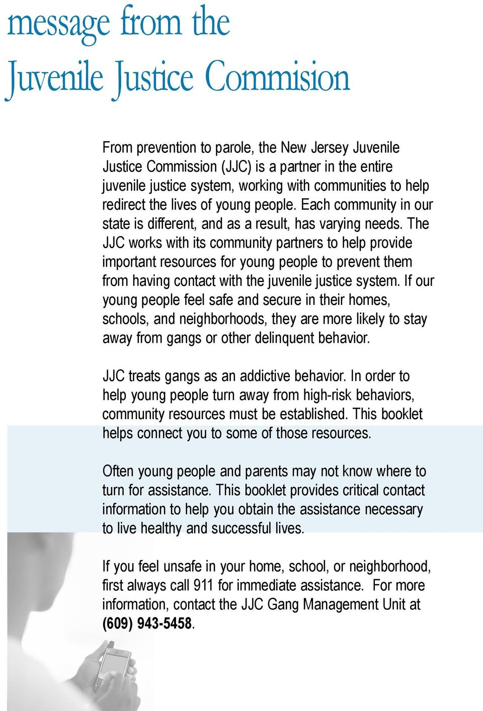 The JJC works with its community partners to help provide important resources for young people to prevent them from having contact with the juvenile justice system.
