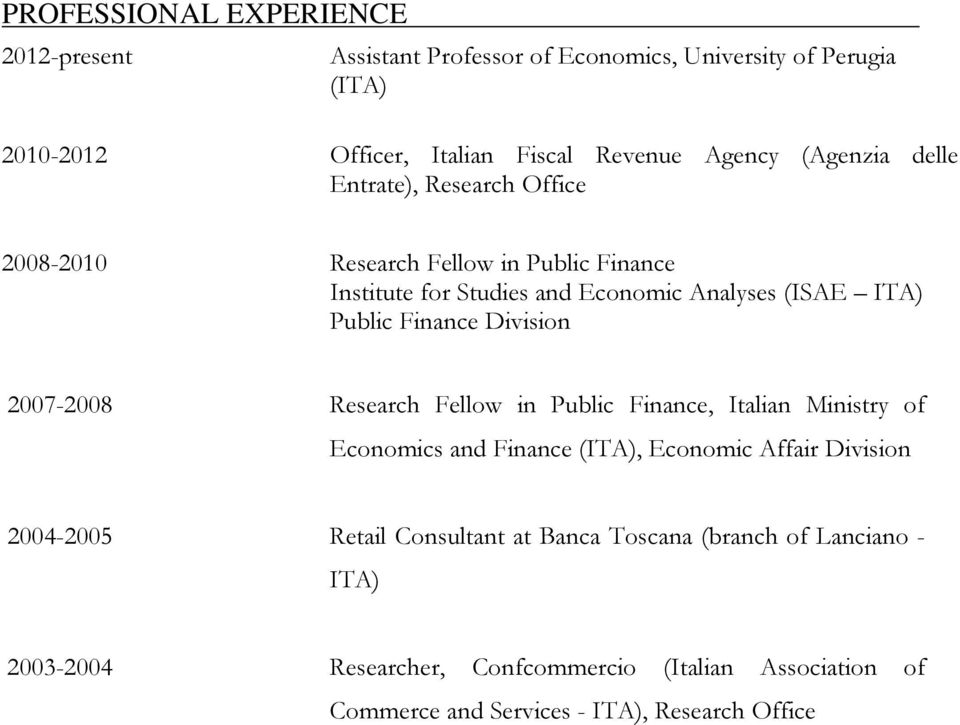 Finance Division 2007-2008 Research Fellow in Public Finance, Italian Ministry of Economics and Finance (ITA), Economic Affair Division 2004-2005